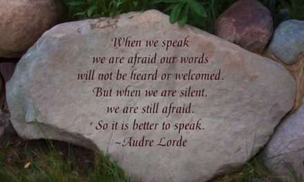 When we speak, we are afraid our words will not be heard or welcomed. But when we are silent, we are still afraid. So it is better to speak. ~Audre Lorde
