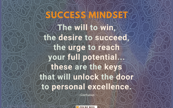 The will to win, the desire to succeed, the urge to reach your full potential… these are the keys that will unlock the door to personal excellence. ~Confucius